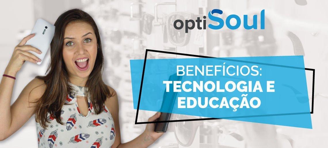 4 benefícios que os clientes Optisoul possuem: Tecnologia e Educação